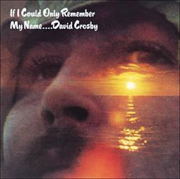 If I Could Only Remember My Name, David Crosby (Atlantic, 1971)